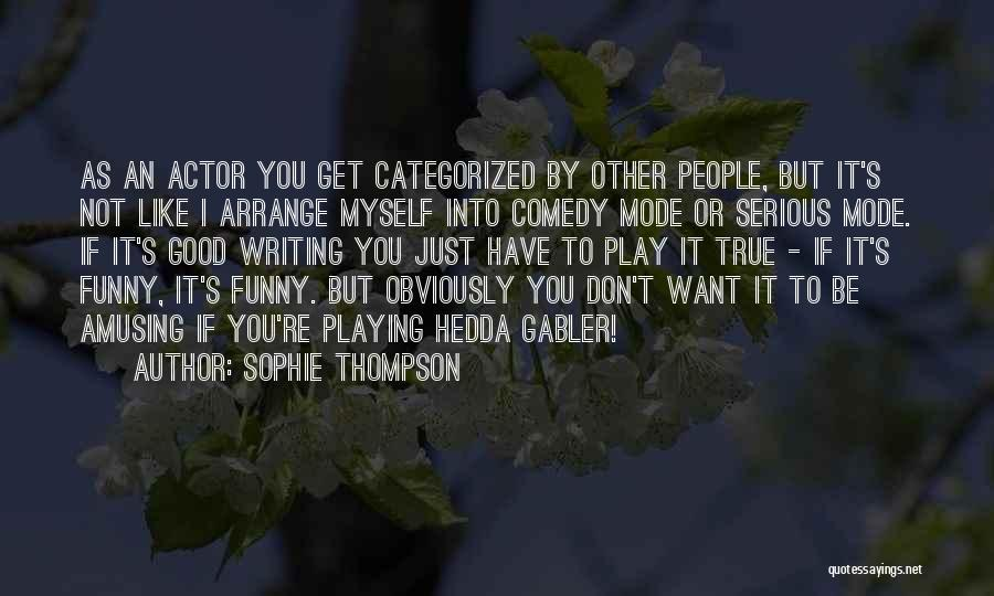 Good Funny True Quotes By Sophie Thompson