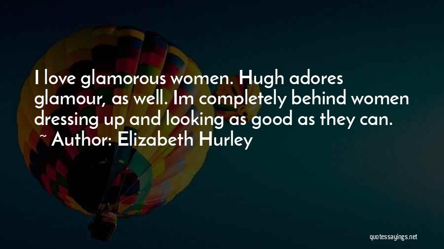 Good Glamour Quotes By Elizabeth Hurley