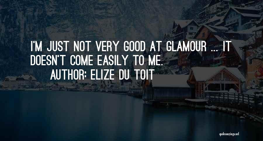 Good Glamour Quotes By Elize Du Toit