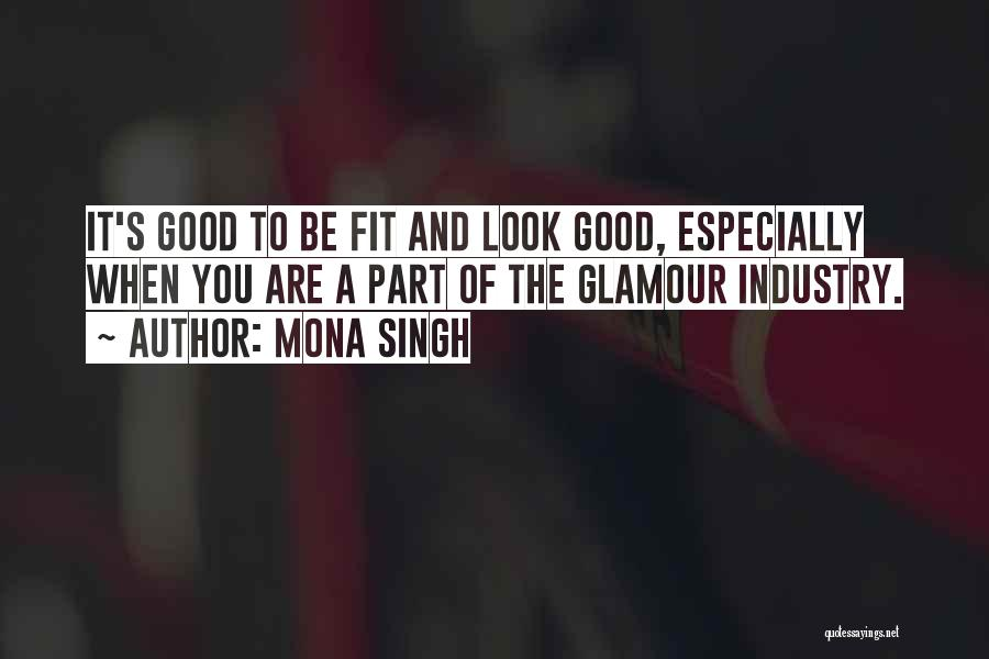 Good Glamour Quotes By Mona Singh