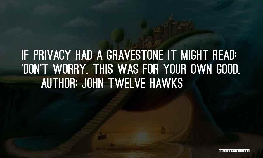 Good Gravestone Quotes By John Twelve Hawks