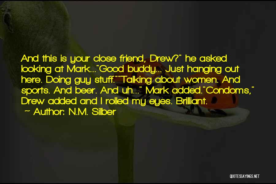 Good Guy Friend Quotes By N.M. Silber