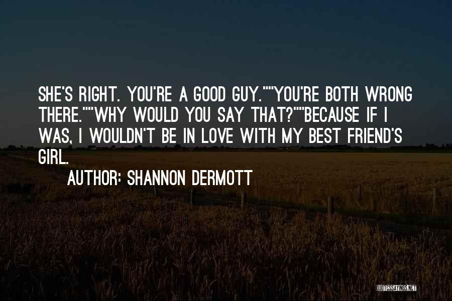 Good Guy Friend Quotes By Shannon Dermott