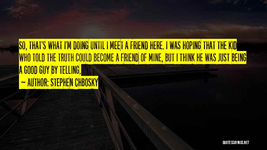 Good Guy Friend Quotes By Stephen Chbosky