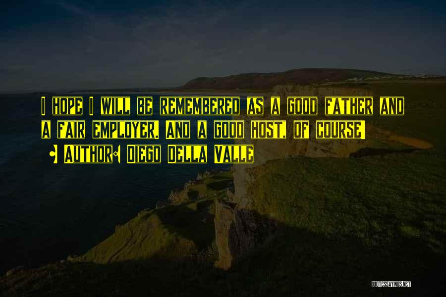 Good Hope Quotes By Diego Della Valle