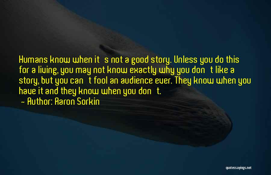 Good Humans Quotes By Aaron Sorkin
