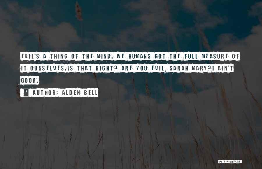 Good Humans Quotes By Alden Bell