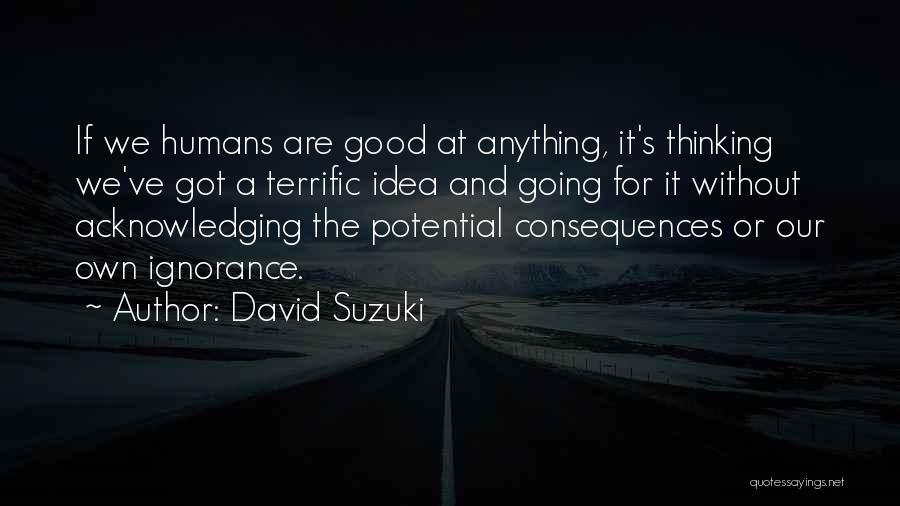 Good Humans Quotes By David Suzuki
