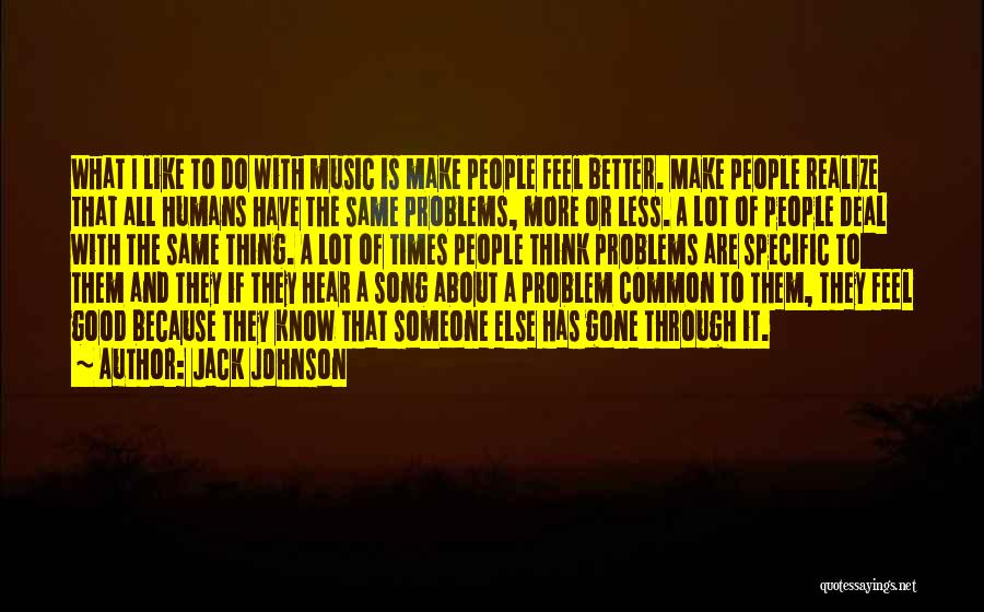 Good Humans Quotes By Jack Johnson