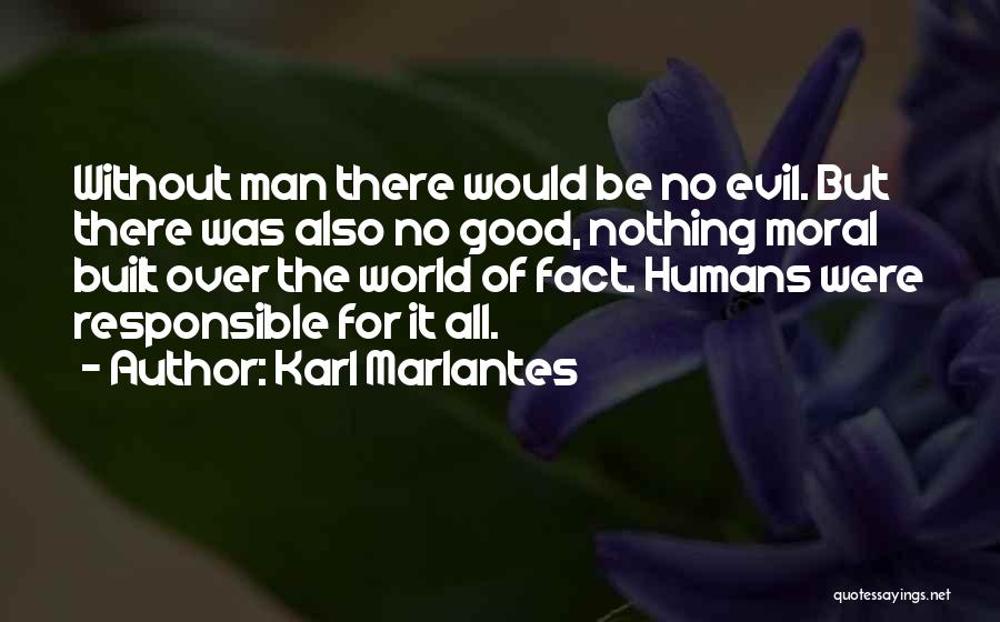 Good Humans Quotes By Karl Marlantes