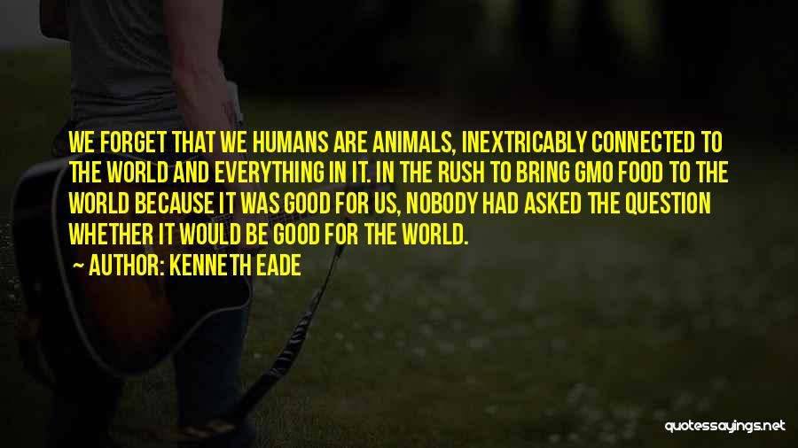 Good Humans Quotes By Kenneth Eade