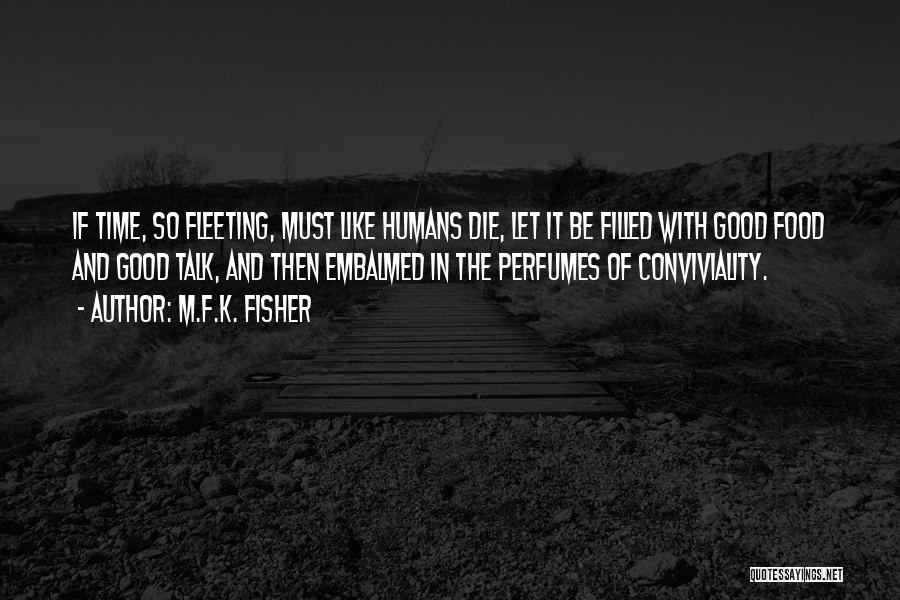 Good Humans Quotes By M.F.K. Fisher