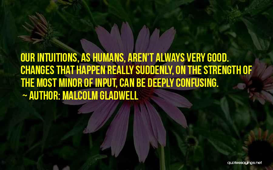 Good Humans Quotes By Malcolm Gladwell