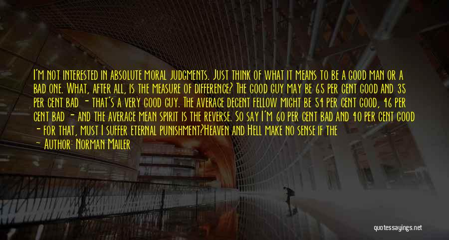 Good Humans Quotes By Norman Mailer