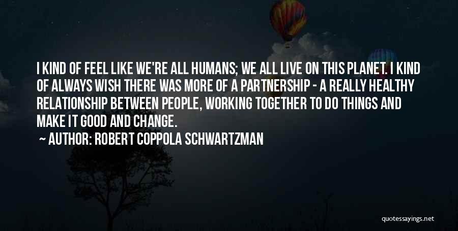 Good Humans Quotes By Robert Coppola Schwartzman