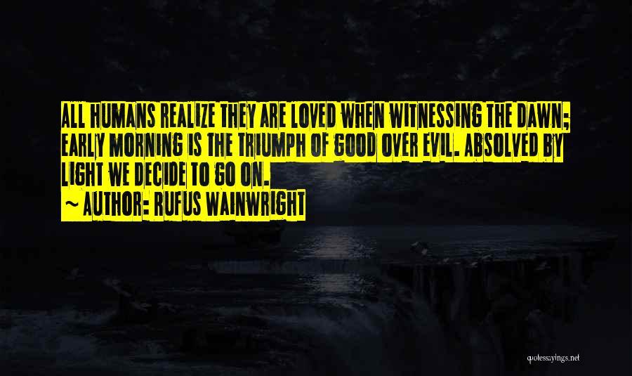 Good Humans Quotes By Rufus Wainwright