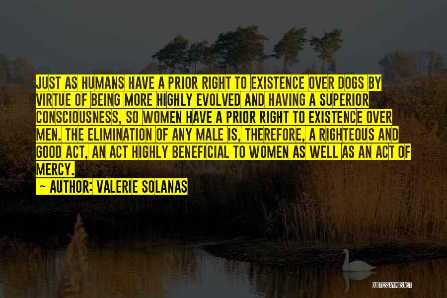 Good Humans Quotes By Valerie Solanas