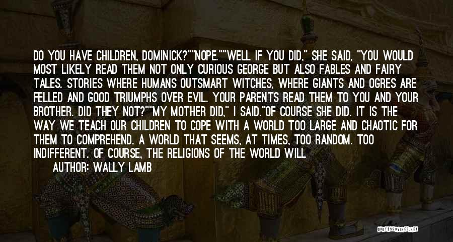 Good Humans Quotes By Wally Lamb