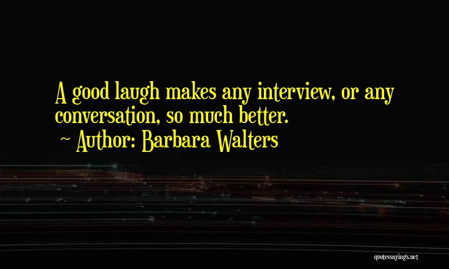 Good Interviews Quotes By Barbara Walters