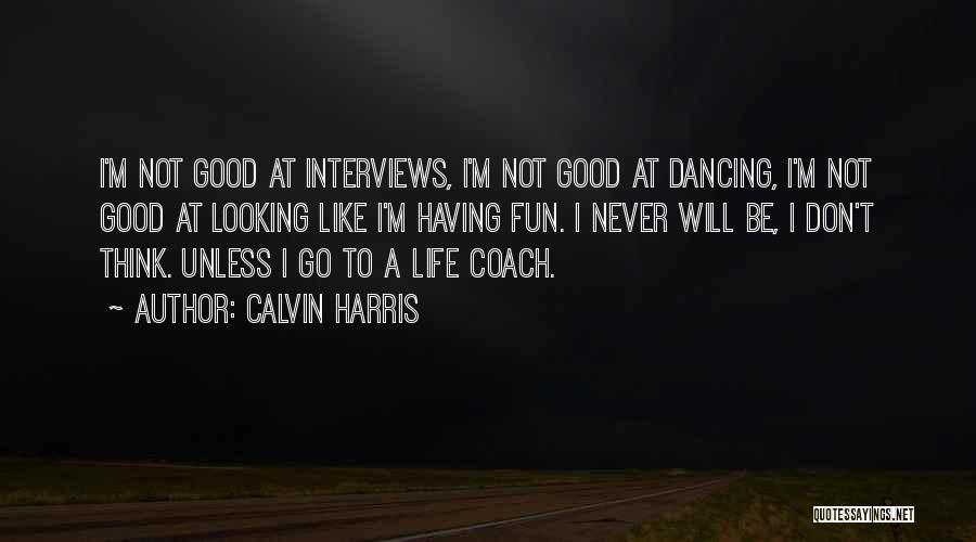 Good Interviews Quotes By Calvin Harris