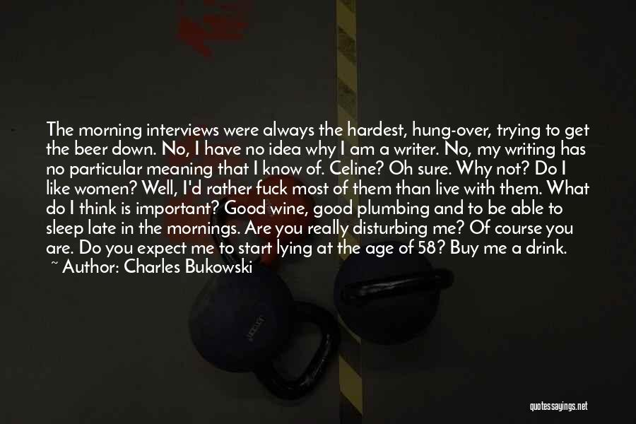 Good Interviews Quotes By Charles Bukowski