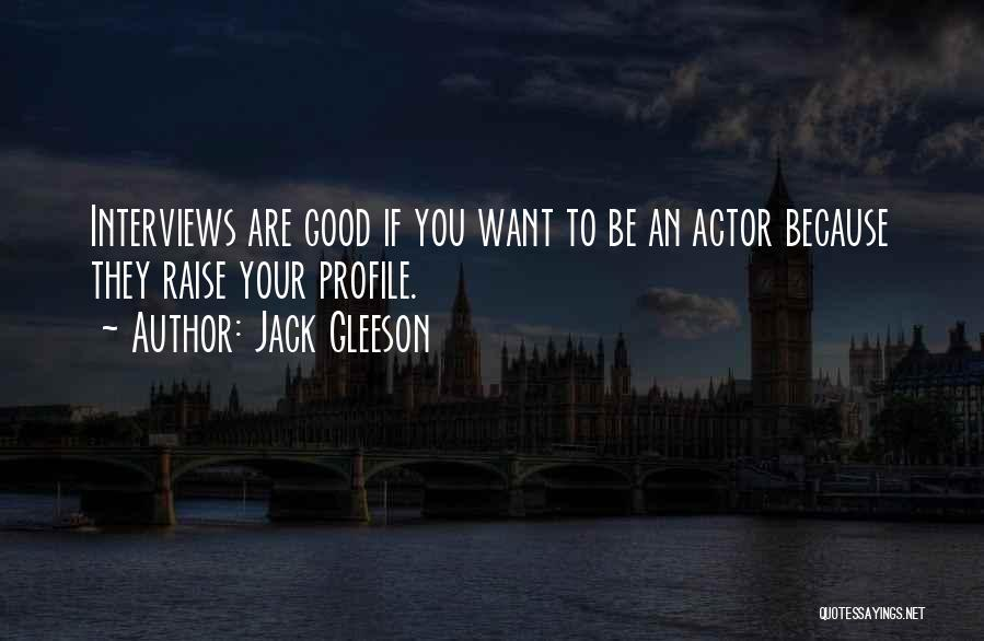 Good Interviews Quotes By Jack Gleeson