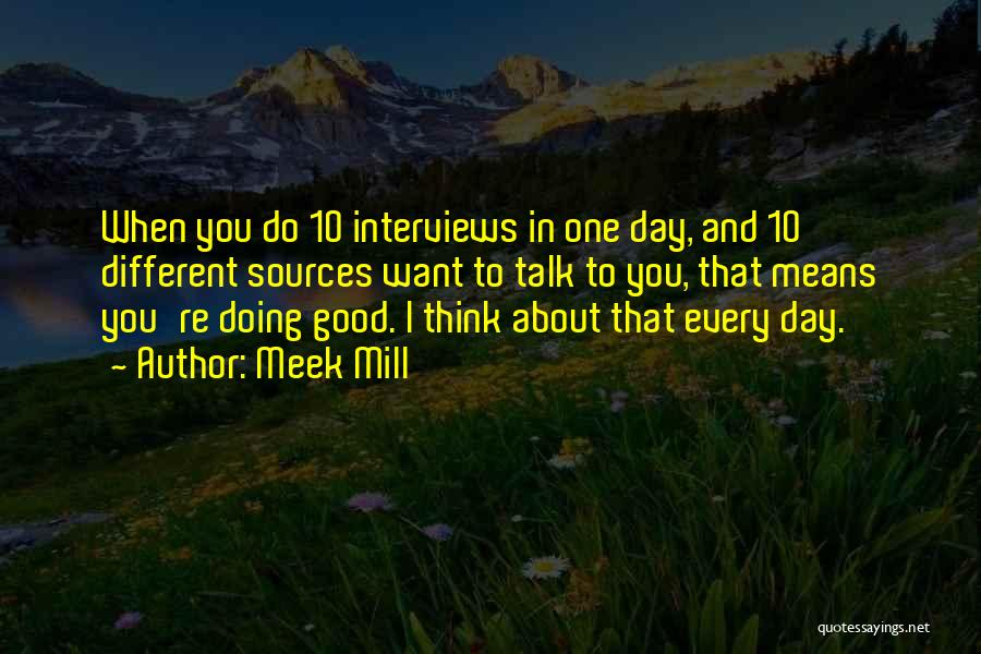 Good Interviews Quotes By Meek Mill