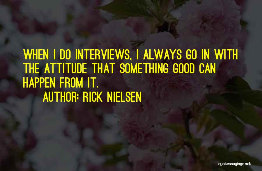 Good Interviews Quotes By Rick Nielsen