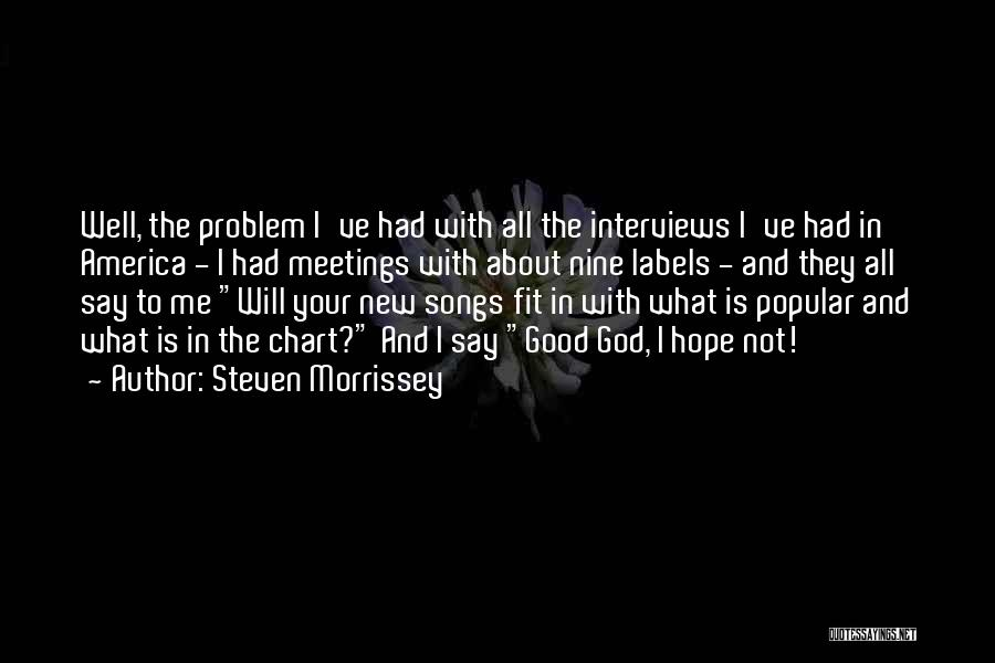 Good Interviews Quotes By Steven Morrissey