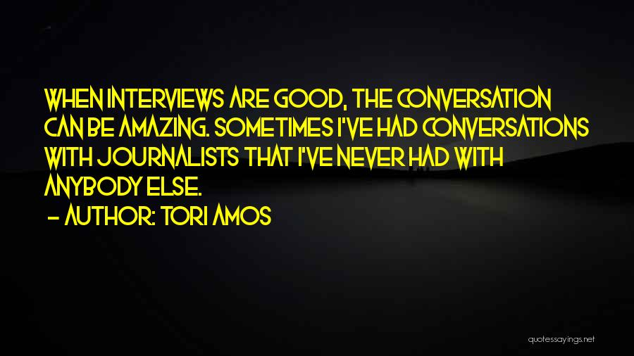 Good Interviews Quotes By Tori Amos
