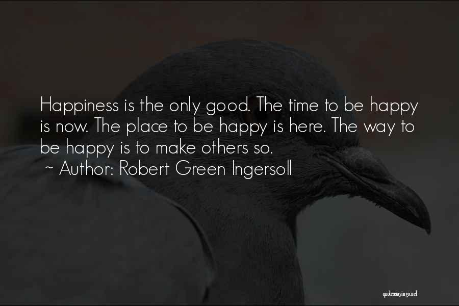 Good Is Now Quotes By Robert Green Ingersoll