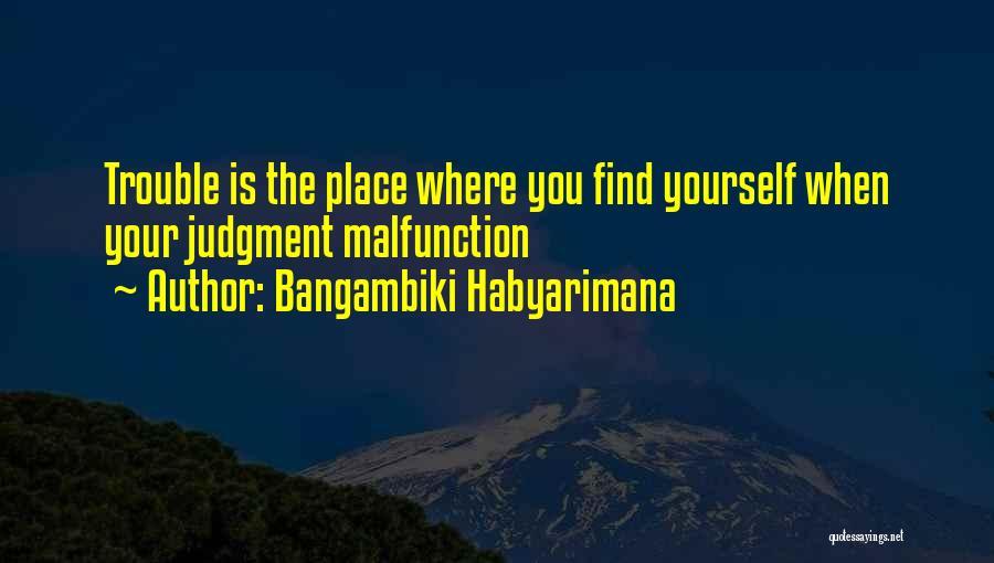 Good Judgement Quotes By Bangambiki Habyarimana