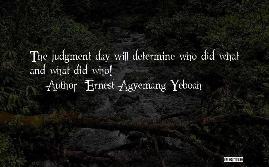 Good Judgement Quotes By Ernest Agyemang Yeboah