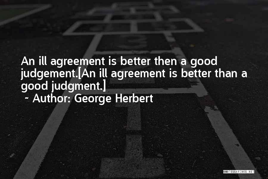 Good Judgement Quotes By George Herbert