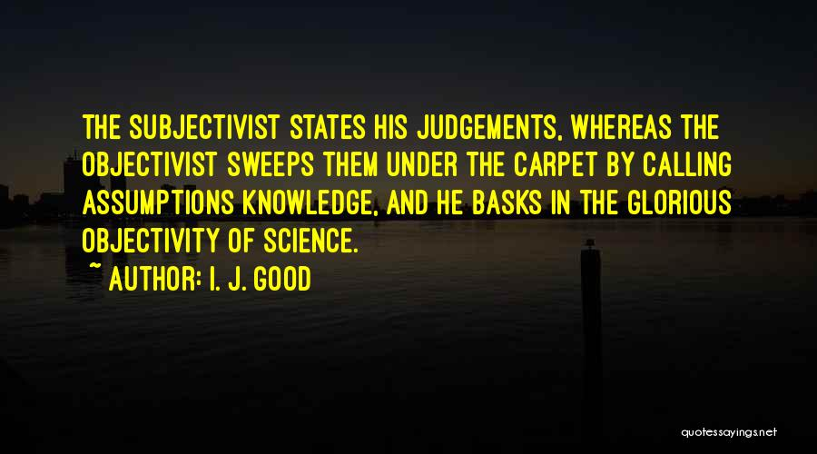Good Judgement Quotes By I. J. Good
