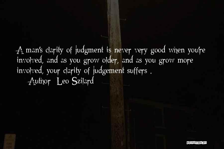 Good Judgement Quotes By Leo Szilard