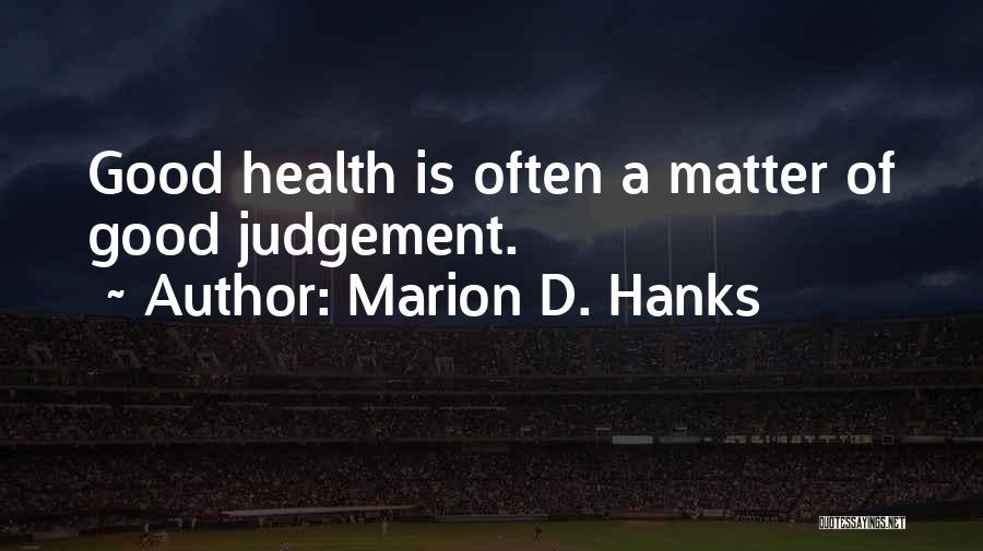 Good Judgement Quotes By Marion D. Hanks