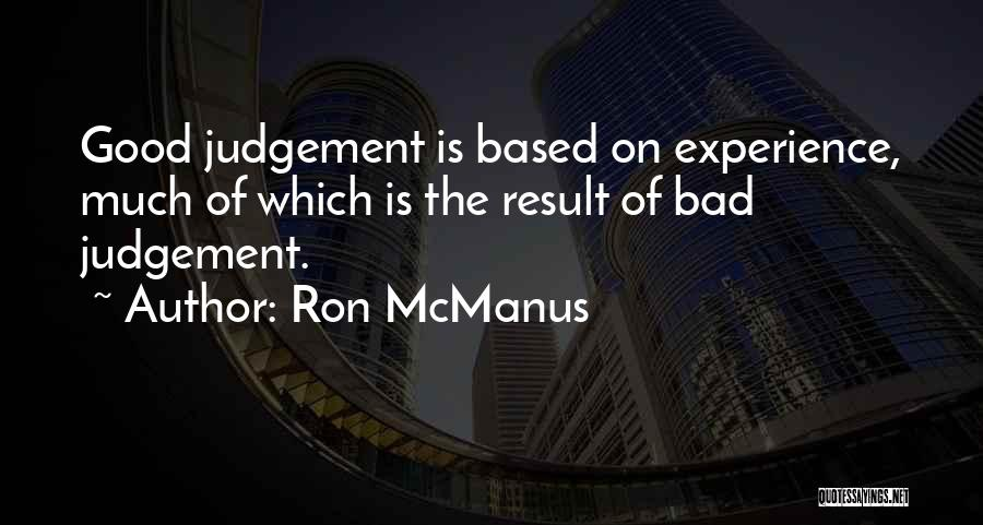 Good Judgement Quotes By Ron McManus
