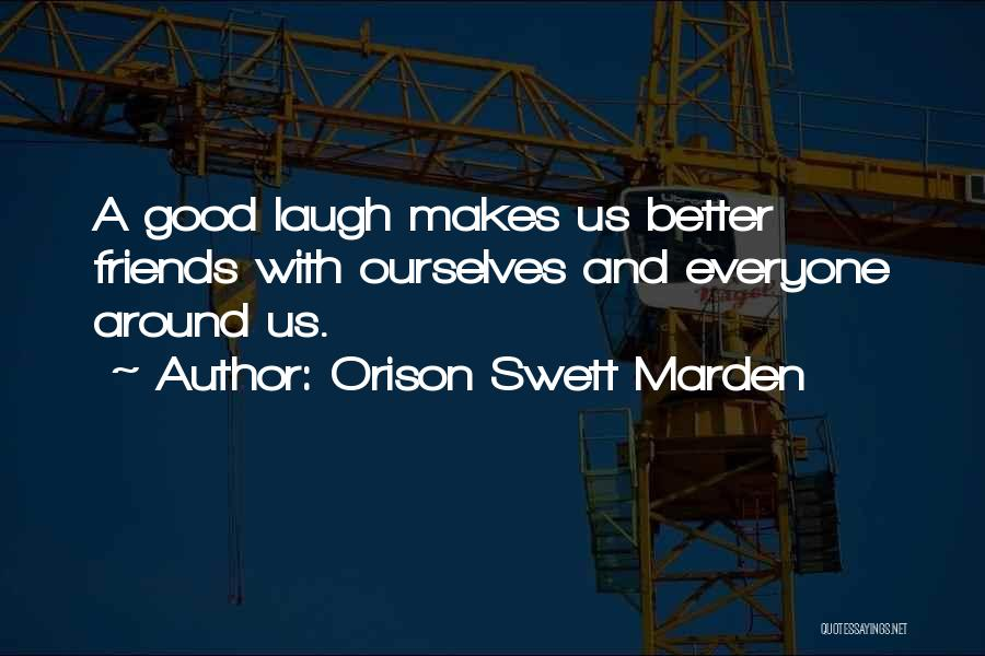 Good Laugh With Friends Quotes By Orison Swett Marden