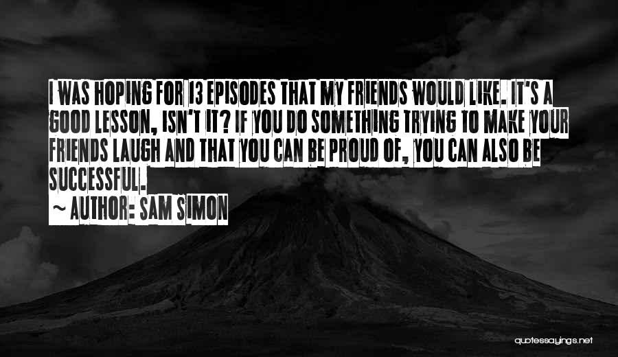 Good Laugh With Friends Quotes By Sam Simon