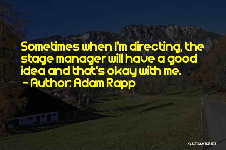 Good Manager Quotes By Adam Rapp
