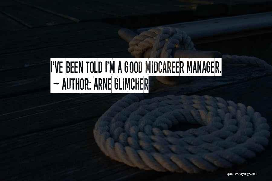 Good Manager Quotes By Arne Glimcher