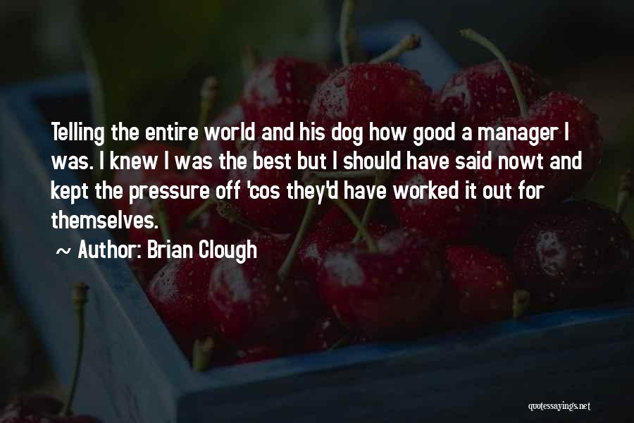 Good Manager Quotes By Brian Clough