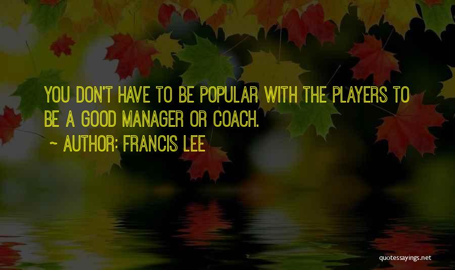 Good Manager Quotes By Francis Lee