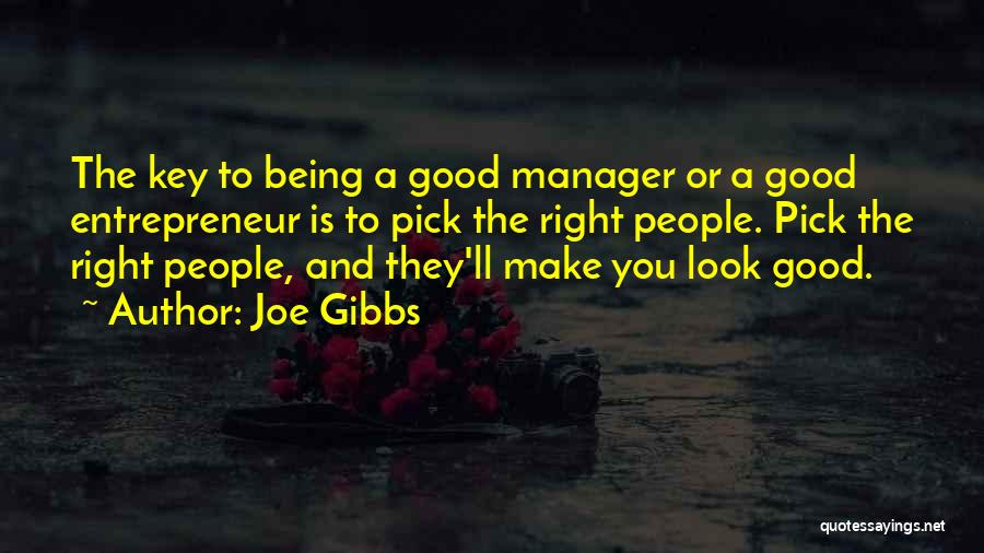 Good Manager Quotes By Joe Gibbs