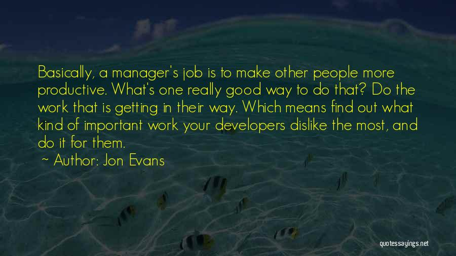 Good Manager Quotes By Jon Evans