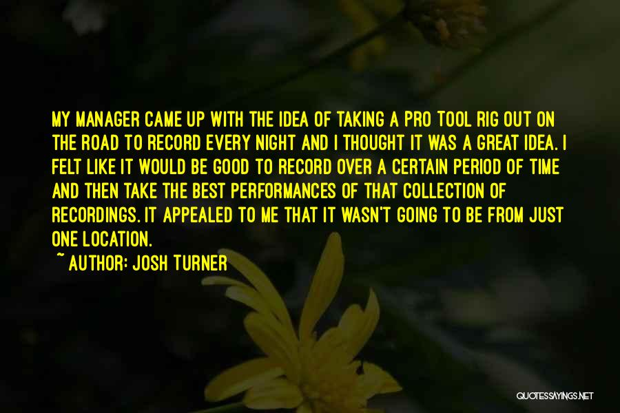 Good Manager Quotes By Josh Turner