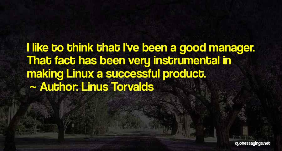 Good Manager Quotes By Linus Torvalds