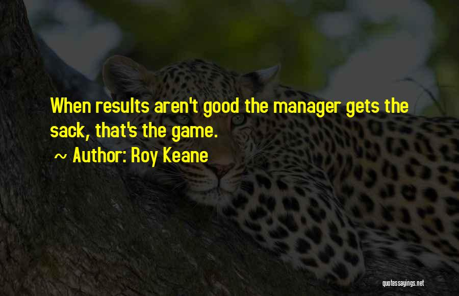 Good Manager Quotes By Roy Keane