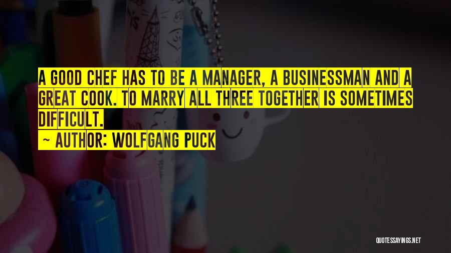 Good Manager Quotes By Wolfgang Puck